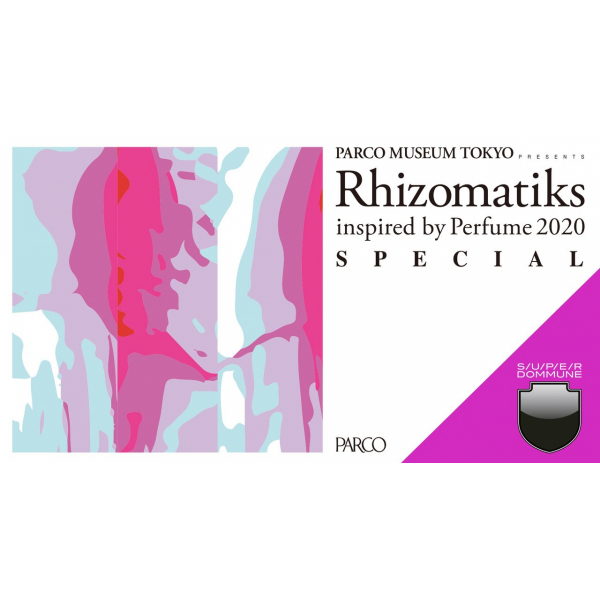 PARCO MUSEUM Presents 「Rhizomatiks inspired by Perfume 2020」SPECIAL 1/25(sat)緊急開催!! @渋谷PARCO9F SUPER DOMMUNE!!